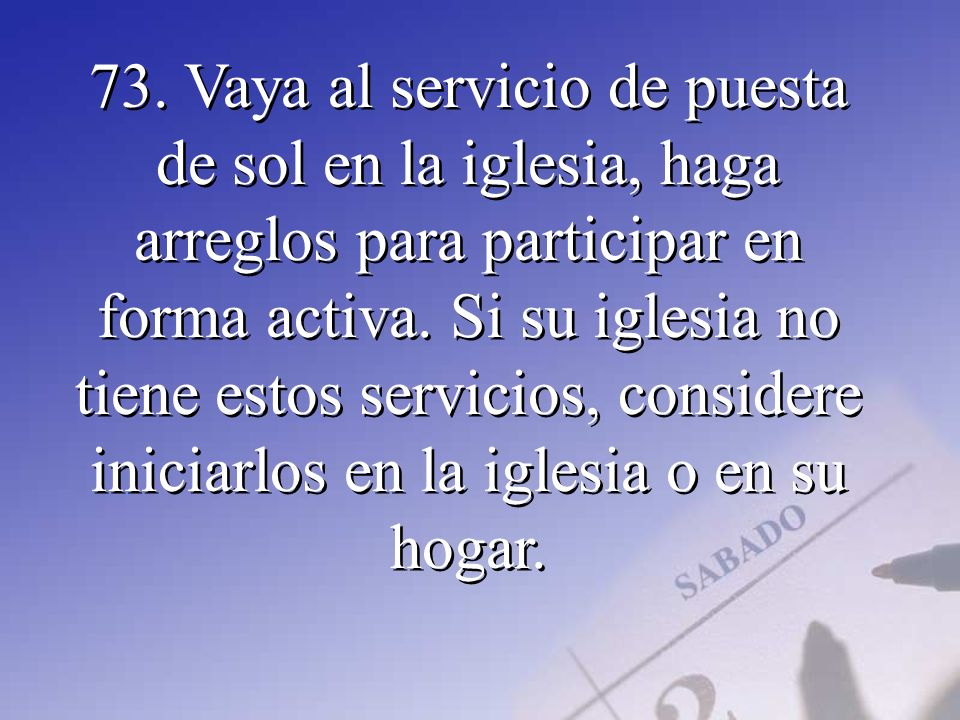 73. Vaya al servicio de puesta de sol en la iglesia, haga arreglos para participar en forma activa.