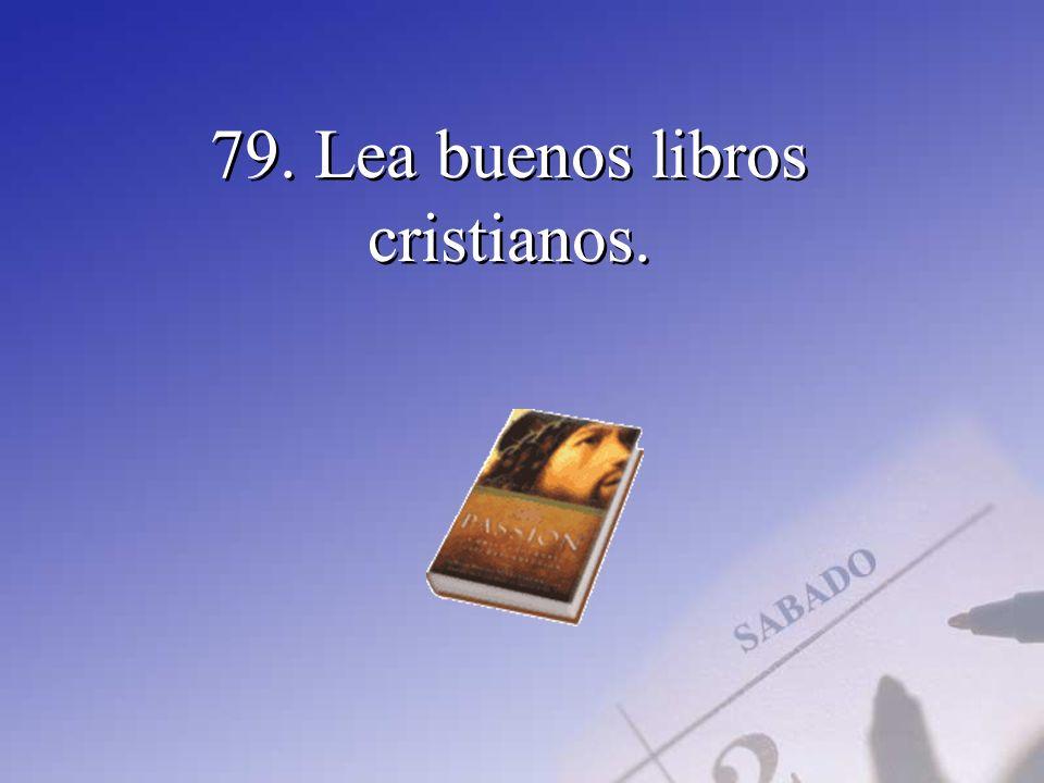 79. Lea buenos libros cristianos.