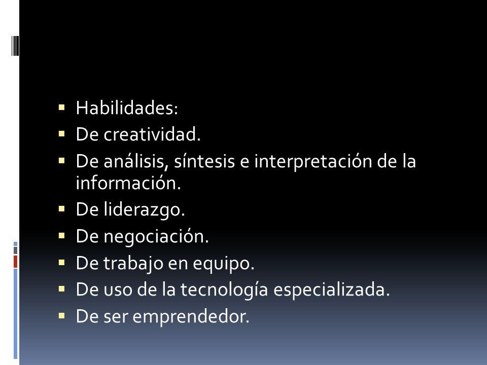 Habilidades:De creatividad. De análisis, síntesis e interpretación de la información. De liderazgo.