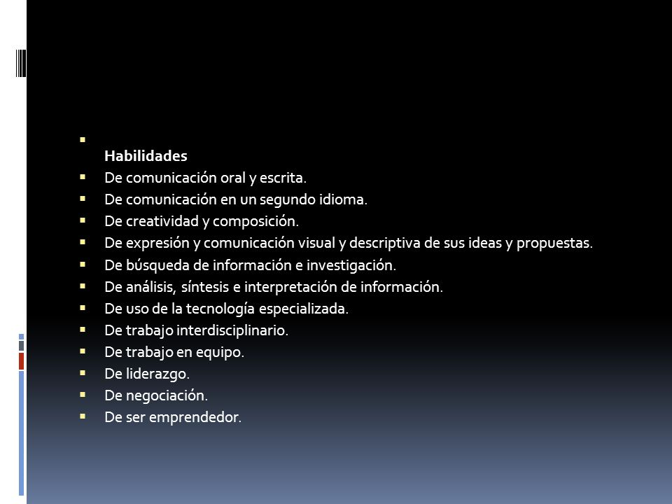 HabilidadesDe comunicación oral y escrita. De comunicación en un segundo idioma. De creatividad y composición.