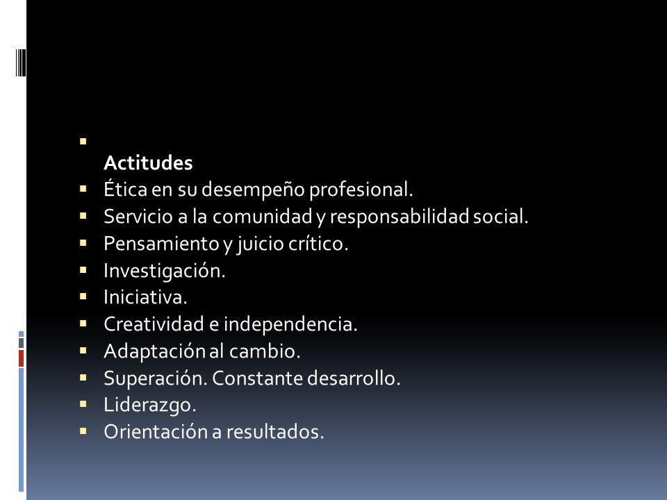 ActitudesÉtica en su desempeño profesional. Servicio a la comunidad y responsabilidad social. Pensamiento y juicio crítico.