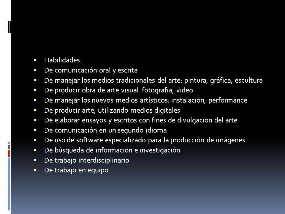 Habilidades:De comunicación oral y escrita. De manejar los medios tradicionales del arte: pintura, gráfica, escultura.