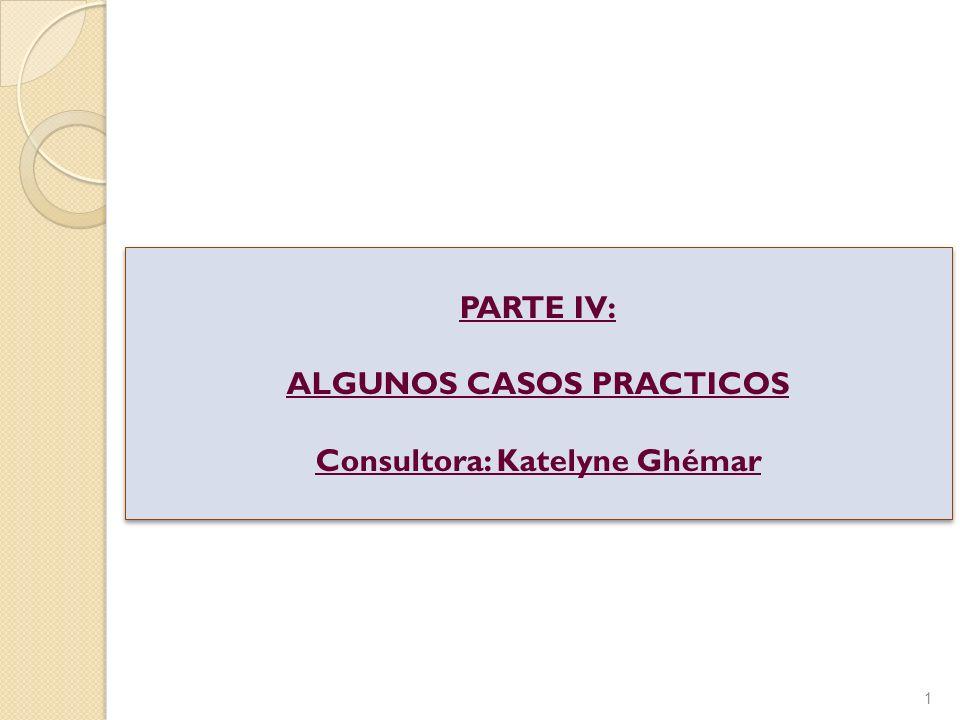 ALGUNOS CASOS PRACTICOS Consultora: Katelyne Ghémar