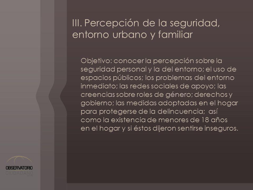 III. Percepción de la seguridad, entorno urbano y familiar