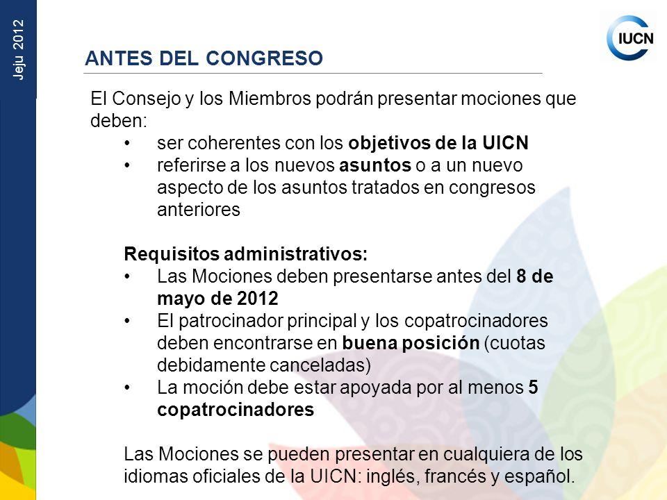 ANTES DEL CONGRESO El Consejo y los Miembros podrán presentar mociones que deben: ser coherentes con los objetivos de la UICN.