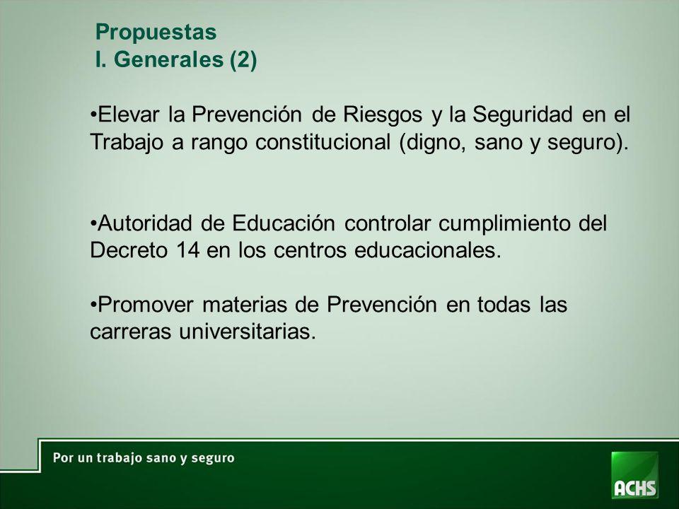 Propuestas I. Generales (2) Elevar la Prevención de Riesgos y la Seguridad en el Trabajo a rango constitucional (digno, sano y seguro).