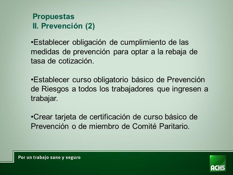 Propuestas II. Prevención (2) Establecer obligación de cumplimiento de las medidas de prevención para optar a la rebaja de tasa de cotización.