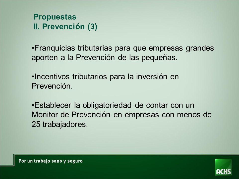Propuestas II. Prevención (3) Franquicias tributarias para que empresas grandes aporten a la Prevención de las pequeñas.