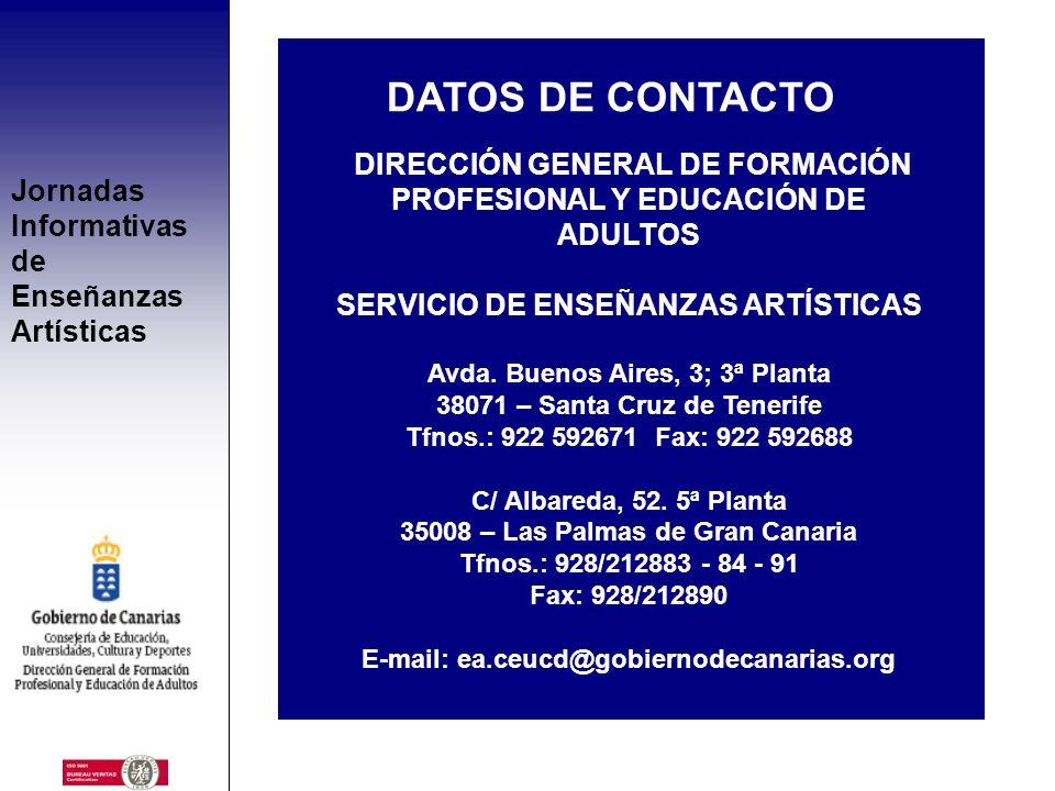 DATOS DE CONTACTODIRECCIÓN GENERAL DE FORMACIÓN PROFESIONAL Y EDUCACIÓN DE ADULTOS. SERVICIO DE ENSEÑANZAS ARTÍSTICAS.