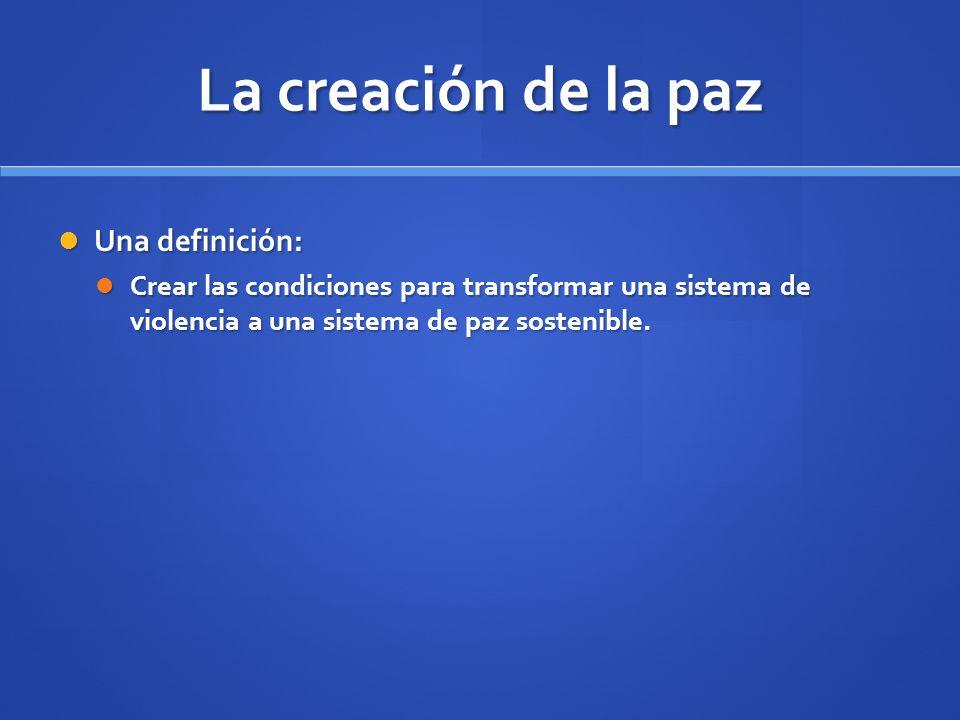 La creación de la paz Una definición:
