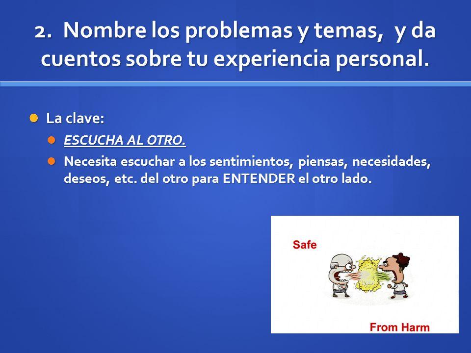 2. Nombre los problemas y temas, y da cuentos sobre tu experiencia personal.