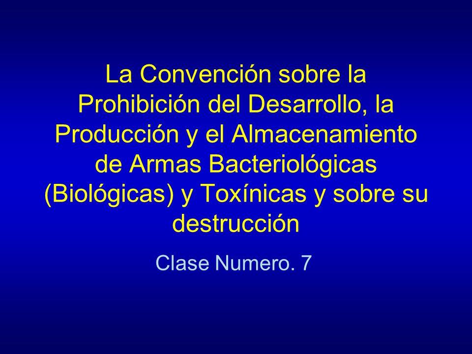 La Convención sobre la Prohibición del Desarrollo, la Producción y el Almacenamiento de Armas Bacteriológicas (Biológicas) y Toxínicas y sobre su destrucción