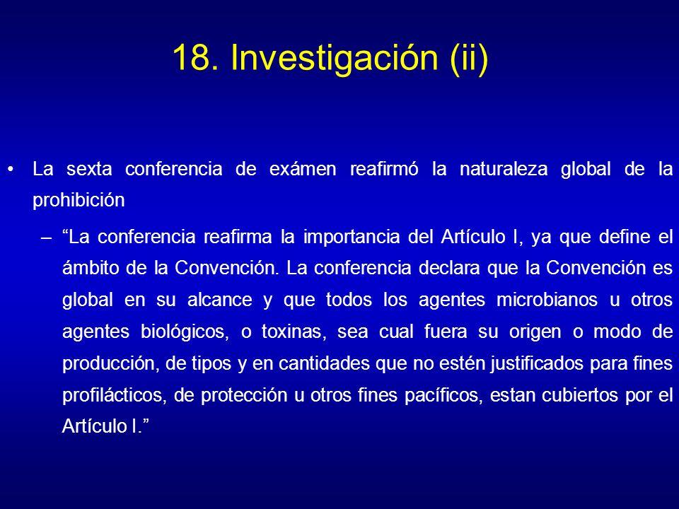 18. Investigación (ii) La sexta conferencia de exámen reafirmó la naturaleza global de la prohibición.