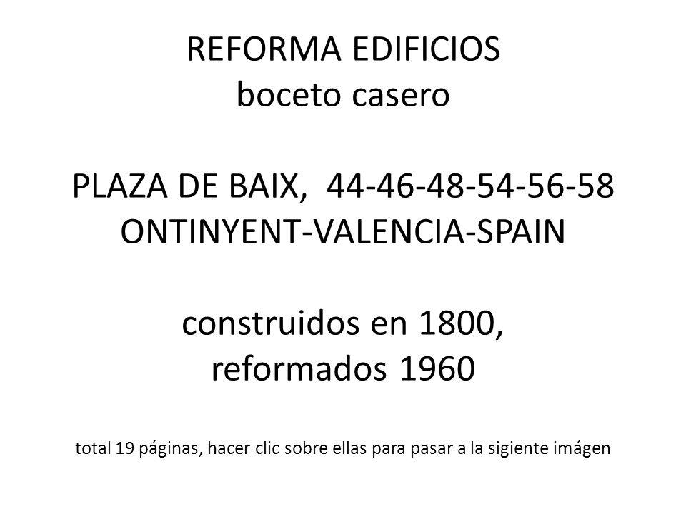 REFORMA EDIFICIOS boceto casero PLAZA DE BAIX, 44-46-48-54-56-58 ONTINYENT-VALENCIA-SPAIN construidos en 1800, reformados 1960 total 19 páginas, hacer clic sobre ellas para pasar a la sigiente imágen
