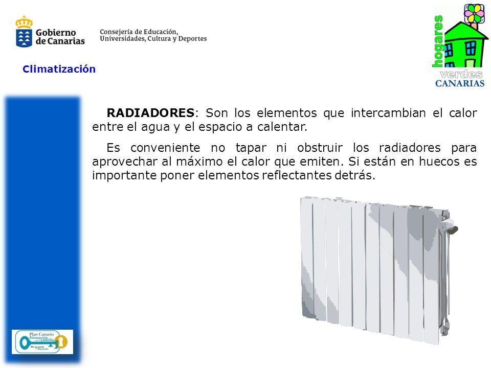 Climatización RADIADORES: Son los elementos que intercambian el calor entre el agua y el espacio a calentar.