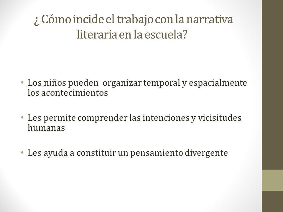 ¿ Cómo incide el trabajo con la narrativa literaria en la escuela