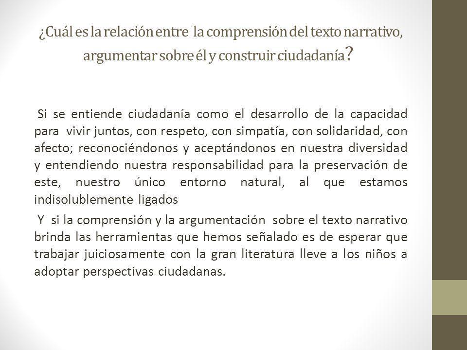¿Cuál es la relación entre la comprensión del texto narrativo, argumentar sobre él y construir ciudadanía