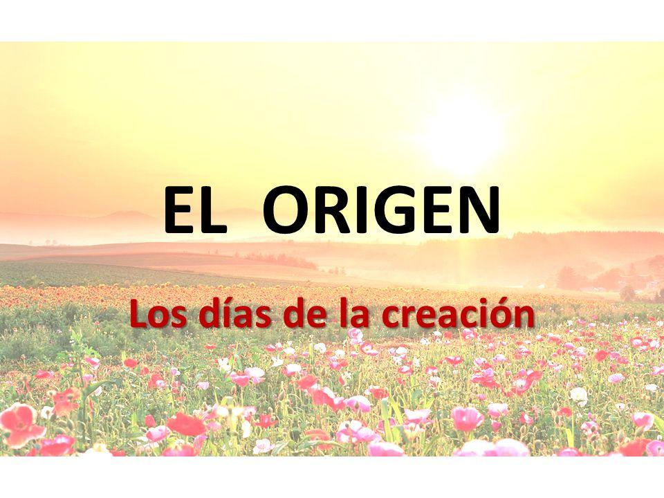 EL ORIGEN Los días de la creación