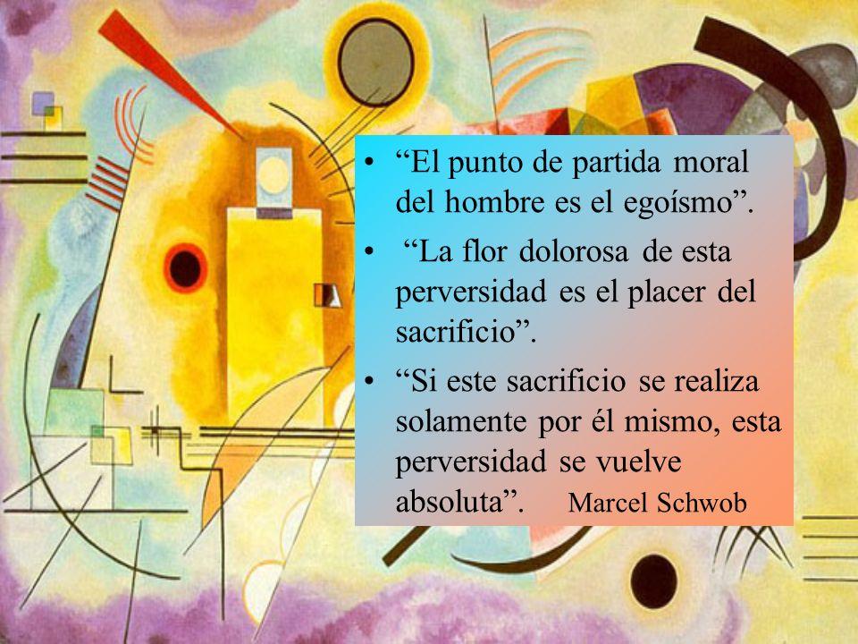 El punto de partida moral del hombre es el egoísmo .