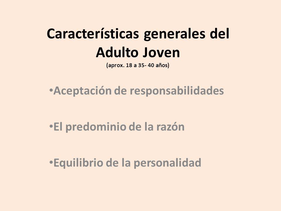 Características generales del Adulto Joven (aprox. 18 a 35- 40 años)
