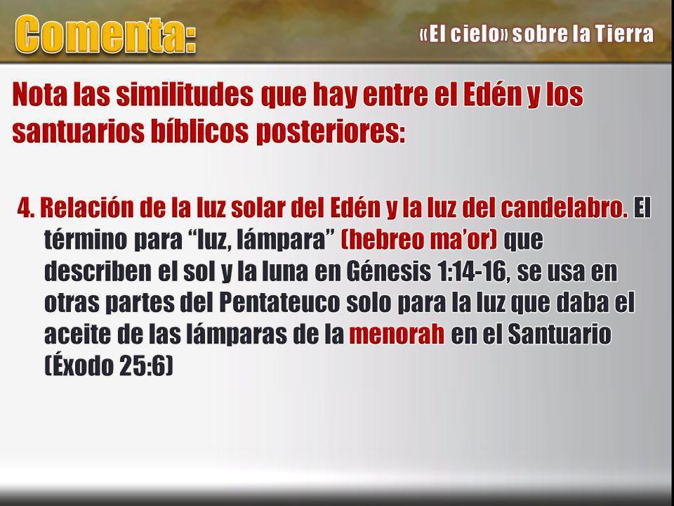 Comenta: «El cielo» sobre la Tierra. Nota las similitudes que hay entre el Edén y los santuarios bíblicos posteriores:
