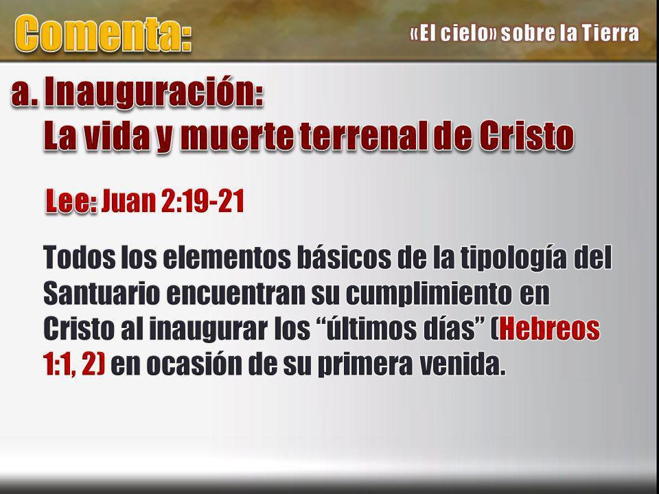 Comenta: a. Inauguración: La vida y muerte terrenal de Cristo