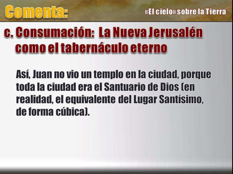 Comenta: c. Consumación: La Nueva Jerusalén como el tabernáculo eterno