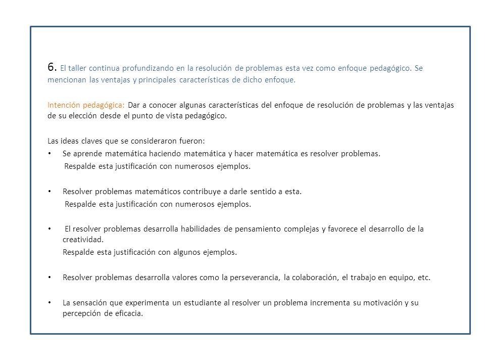 6. El taller continua profundizando en la resolución de problemas esta vez como enfoque pedagógico. Se mencionan las ventajas y principales características de dicho enfoque.