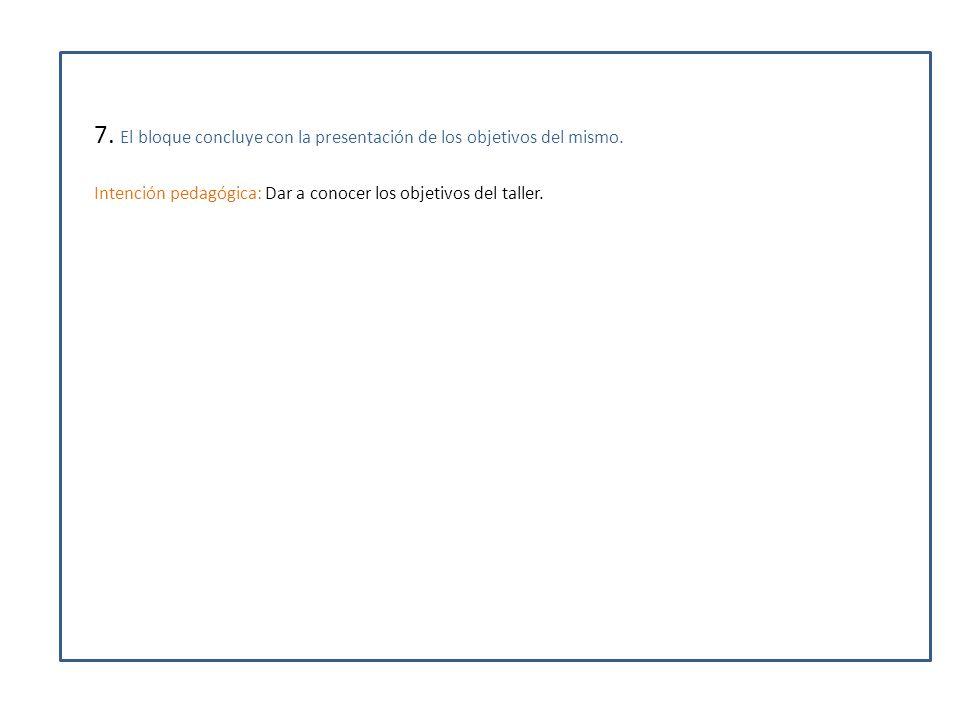 7. El bloque concluye con la presentación de los objetivos del mismo.