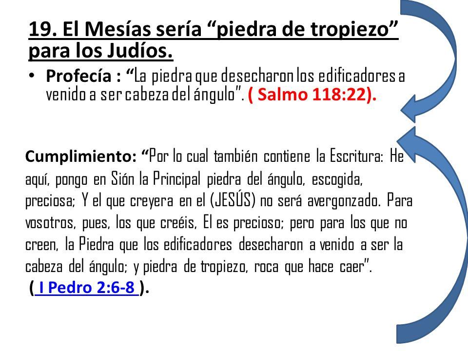 19. El Mesías sería piedra de tropiezo para los Judíos.