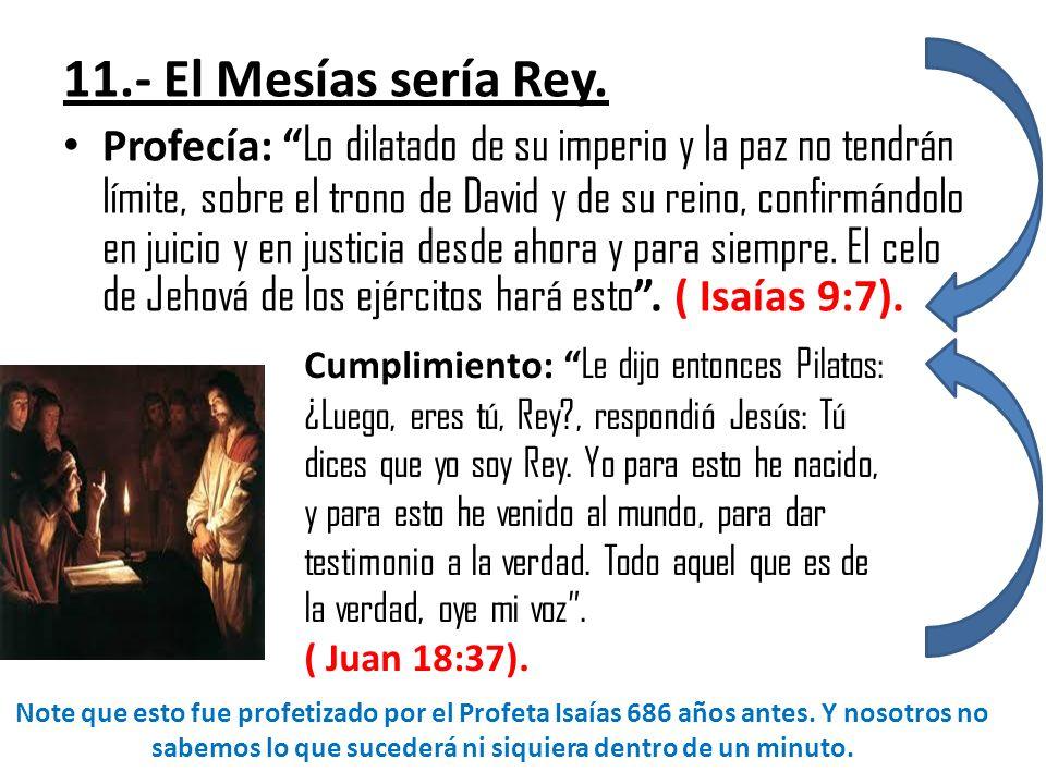 11.- El Mesías sería Rey.