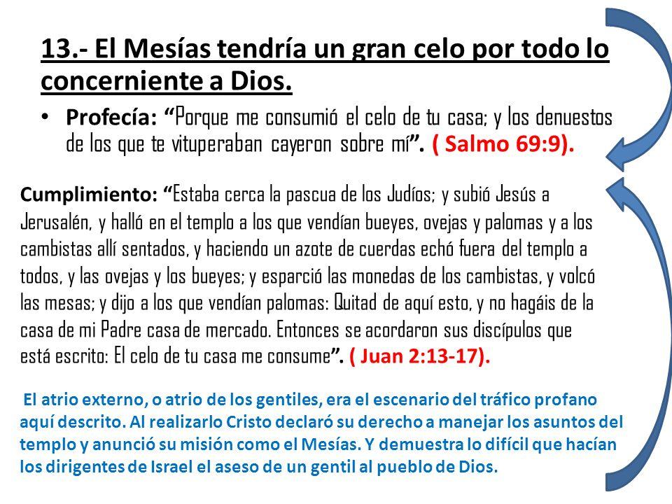 13.- El Mesías tendría un gran celo por todo lo concerniente a Dios.