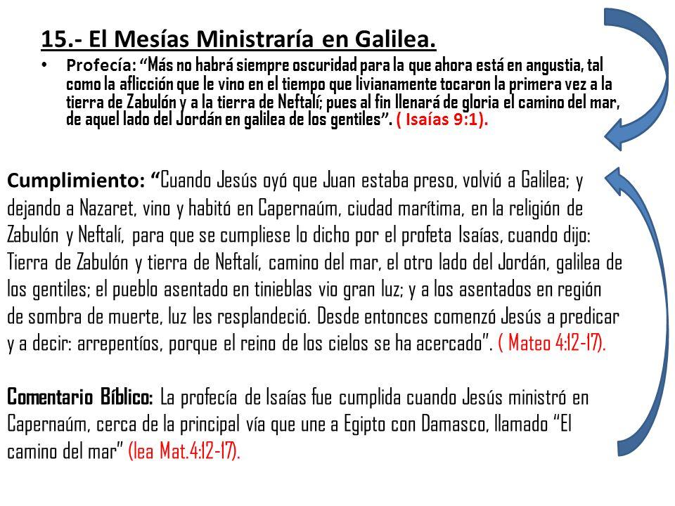15.- El Mesías Ministraría en Galilea.