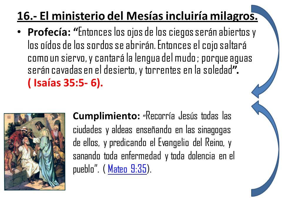 16.- El ministerio del Mesías incluiría milagros.