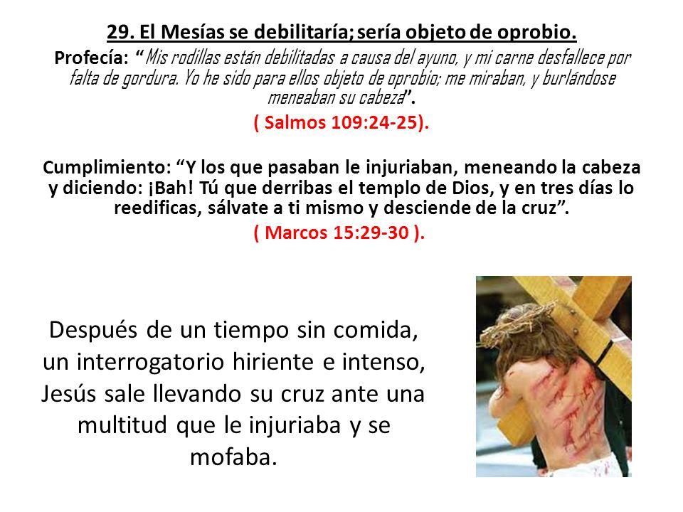 29. El Mesías se debilitaría; sería objeto de oprobio.