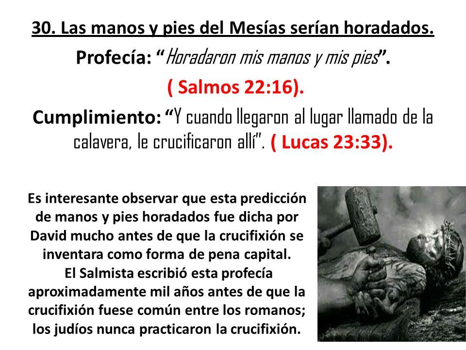 30. Las manos y pies del Mesías serían horadados.