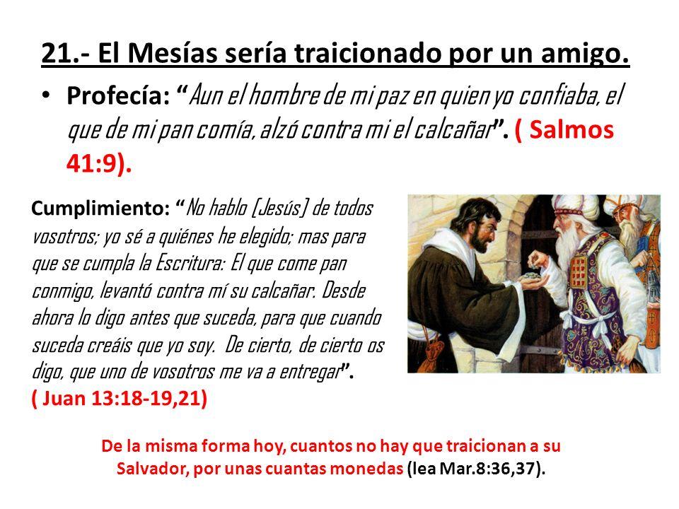 21.- El Mesías sería traicionado por un amigo.