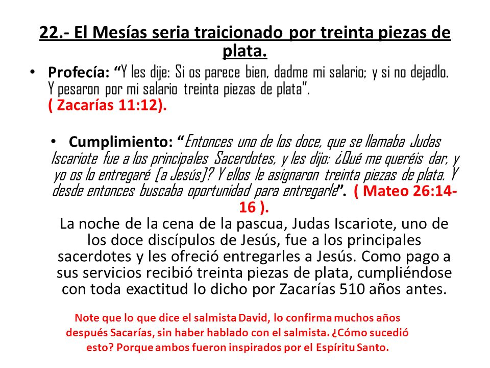 22.- El Mesías seria traicionado por treinta piezas de plata.