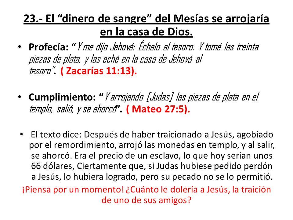 23.- El dinero de sangre del Mesías se arrojaría en la casa de Dios.