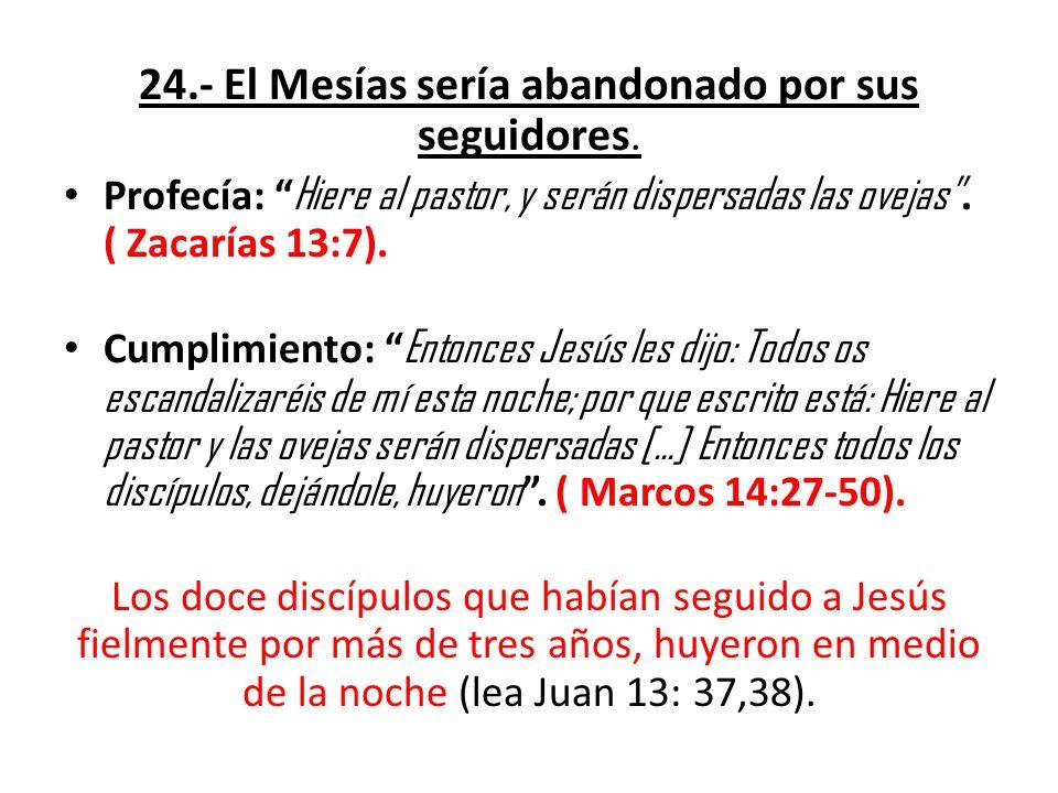 24.- El Mesías sería abandonado por sus seguidores.