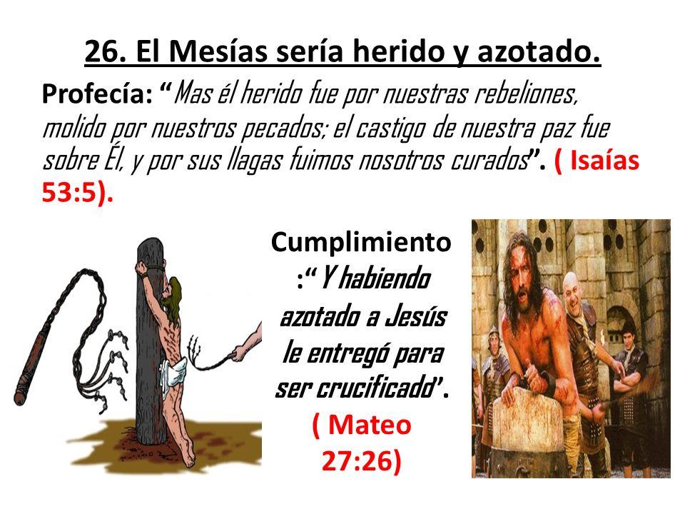 26. El Mesías sería herido y azotado.