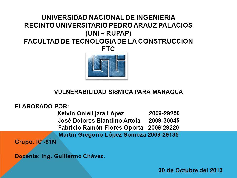 UNIVERSIDAD NACIONAL DE INGENIERIA RECINTO UNIVERSITARIO PEDRO ARAUZ PALACIOS (UNI – RUPAP) FACULTAD DE TECNOLOGIA DE LA CONSTRUCCION FTC