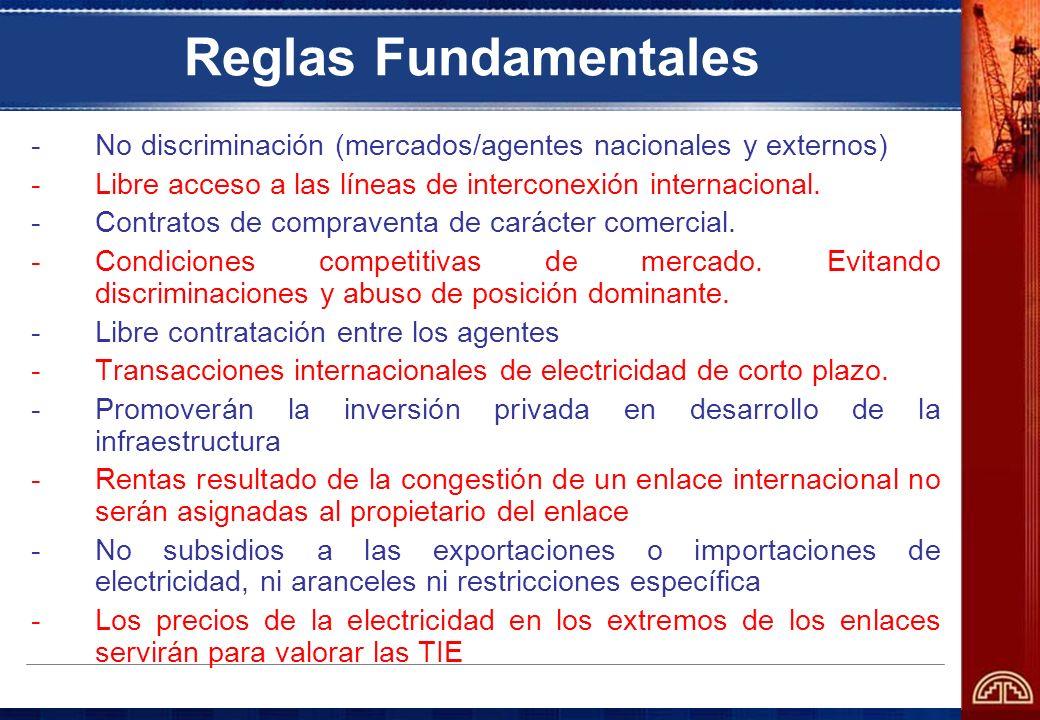 Reglas Fundamentales No discriminación (mercados/agentes nacionales y externos) Libre acceso a las líneas de interconexión internacional.