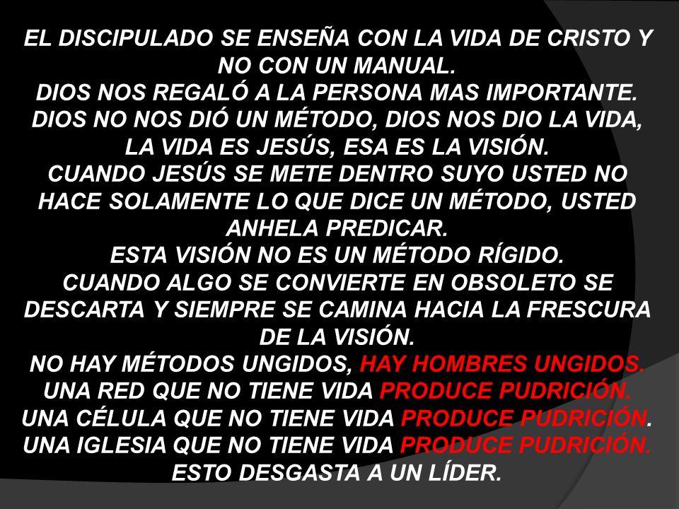 EL DISCIPULADO SE ENSEÑA CON LA VIDA DE CRISTO Y NO CON UN MANUAL.