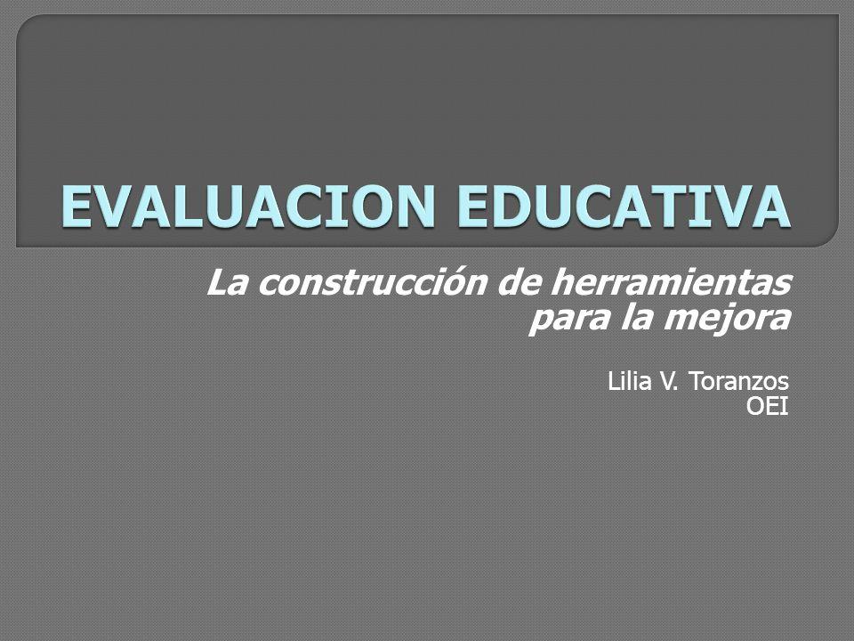 La construcción de herramientas para la mejora Lilia V. Toranzos OEI