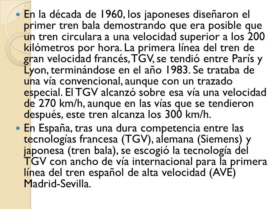 En la década de 1960, los japoneses diseñaron el primer tren bala demostrando que era posible que un tren circulara a una velocidad superior a los 200 kilómetros por hora. La primera línea del tren de gran velocidad francés, TGV, se tendió entre París y Lyon, terminándose en el año 1983. Se trataba de una vía convencional, aunque con un trazado especial. El TGV alcanzó sobre esa vía una velocidad de 270 km/h, aunque en las vías que se tendieron después, este tren alcanza los 300 km/h.