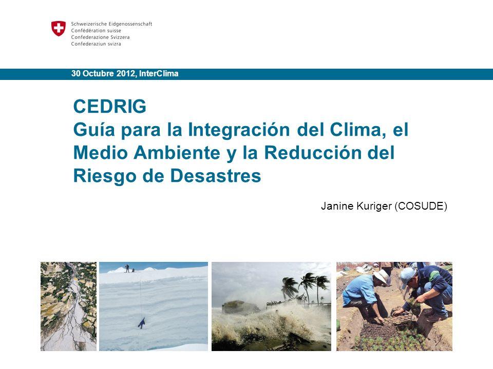 30 Octubre 2012, InterClima CEDRIG. Guía para la Integración del Clima, el Medio Ambiente y la Reducción del Riesgo de Desastres.