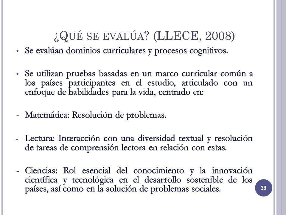¿Qué se evalúa (LLECE, 2008) Se evalúan dominios curriculares y procesos cognitivos.