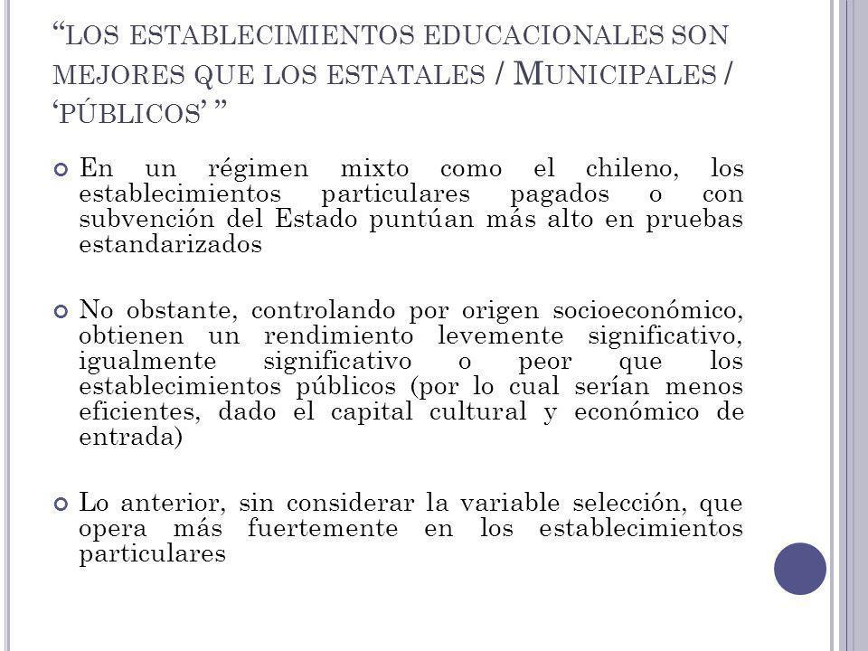 los establecimientos educacionales son mejores que los estatales / Municipales / 'públicos'