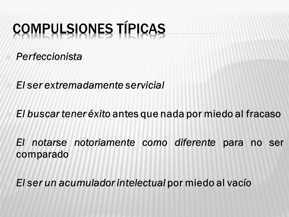 COMPULSIONES TÍPICAS Perfeccionista El ser extremadamente servicial
